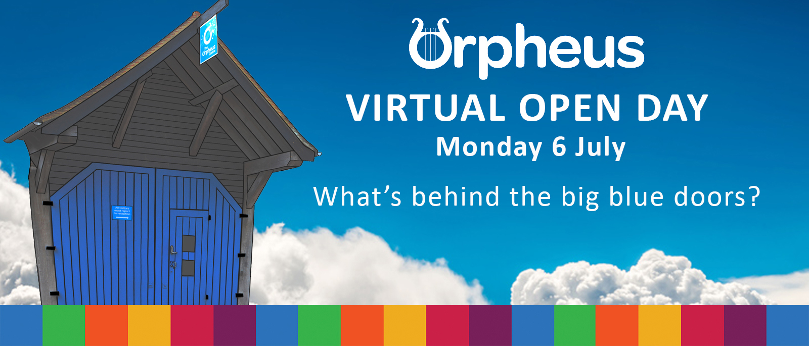 Promotional banner with blue background and a cartoon style photo of the Orpheus centres main blue gates. White text saying 'Virtual Open Day, Monday 6 July. What's behind the big blue doors?'
